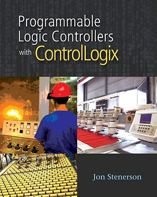 Programmable Logic Controllers With Controllogix By Stenerson, Jon